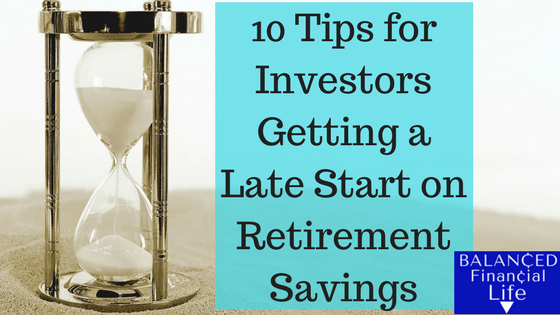 10 Tips for Investors Getting a Late Start on Retirement Savings