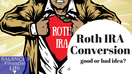 Roth Conversion, is it a good idea or not?