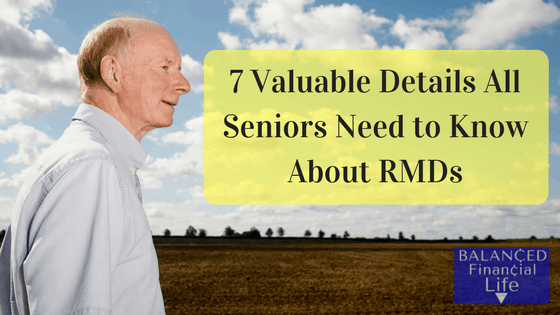 7 Valuable Details All Seniors Need To Know About RMDs